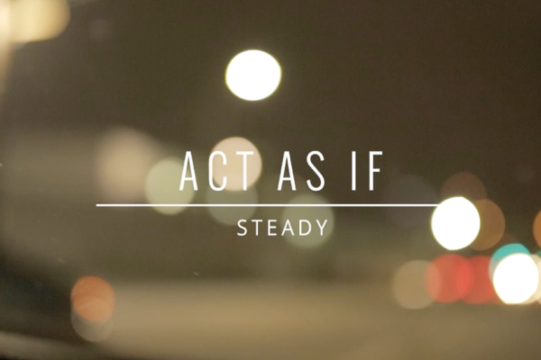 Act As If | Steady